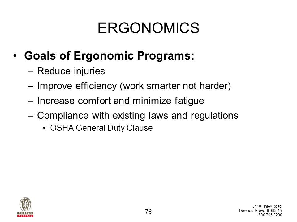 3140 Finley Road Downers Grove, IL 60515 630.795.3200 75 ERGONOMICS Ergonomics strives to improve the match between the worker and the workplace.