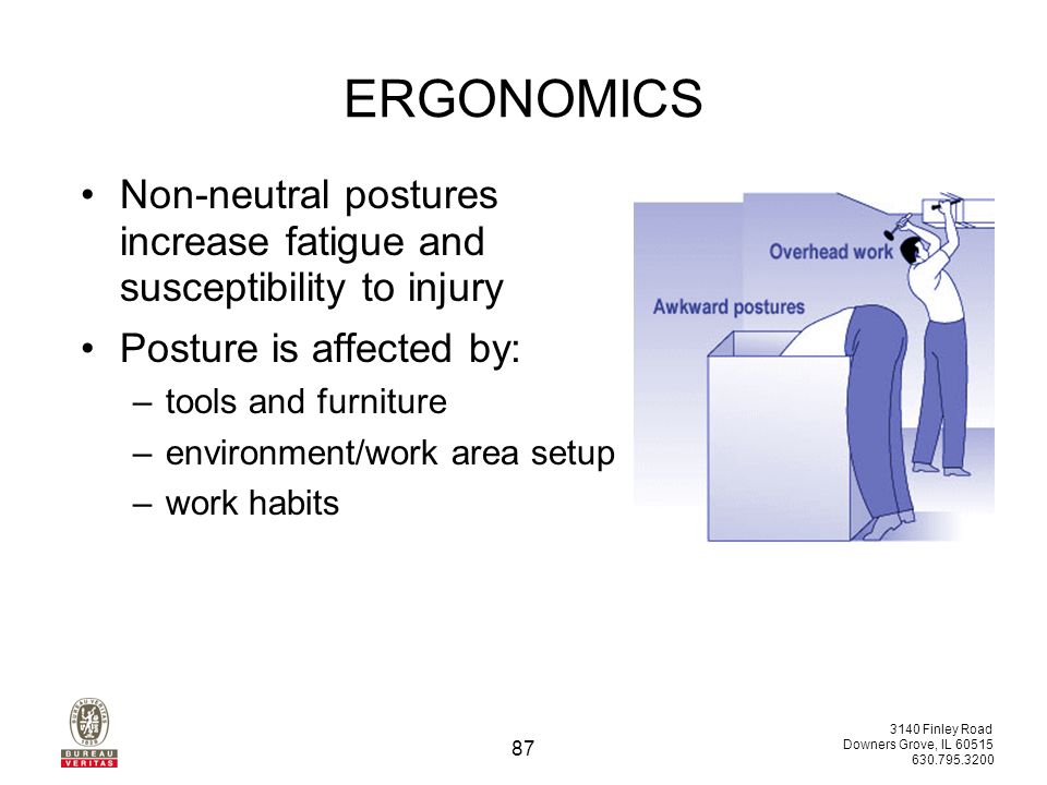 3140 Finley Road Downers Grove, IL 60515 630.795.3200 86 ERGONOMICS Neutral postures - tissue under least amount of stress and joints are in strongest position
