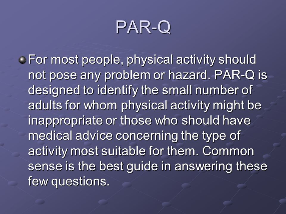 PAR-Q For most people, physical activity should not pose any problem or hazard.
