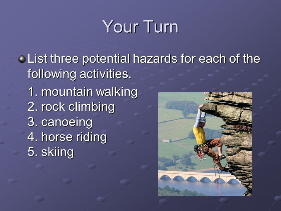 Your Turn List three potential hazards for each of the following activities.
