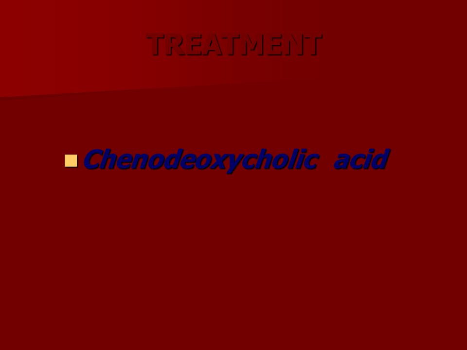 TREATMENT Chenodeoxycholic acid Chenodeoxycholic acid