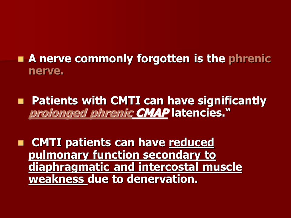 A nerve commonly forgotten is the phrenic nerve. A nerve commonly forgotten is the phrenic nerve. Patients with CMTI can have significantly prolonged