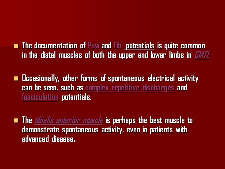 The documentation of Psw and Fib potentials is quite common in the distal muscles of both the upper and lower limbs in CMT1. The documentation of Psw