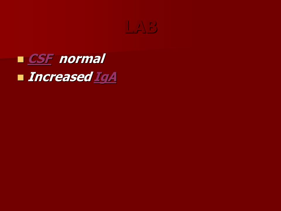 LAB CSF normal CSF normal Increased IgA Increased IgA
