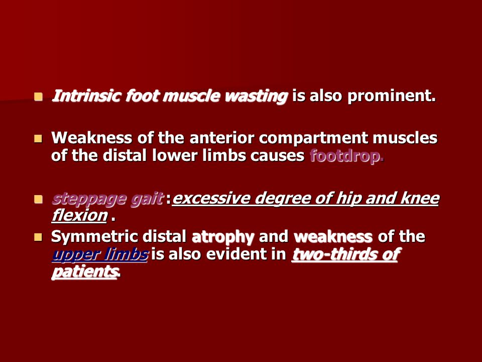 Intrinsic foot muscle wasting is also prominent. Intrinsic foot muscle wasting is also prominent. Weakness of the anterior compartment muscles of the
