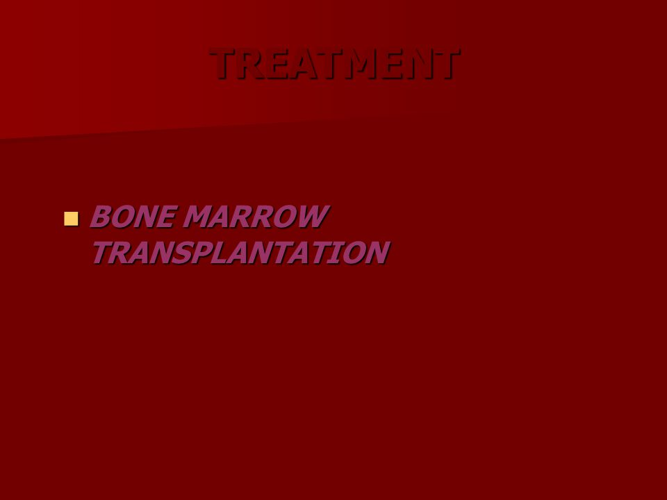 TREATMENT BONE MARROW TRANSPLANTATION BONE MARROW TRANSPLANTATION