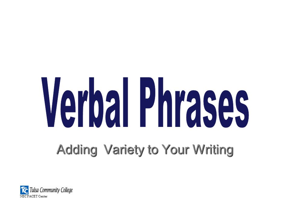 Adding Variety to Your Writing NEC FACET Center