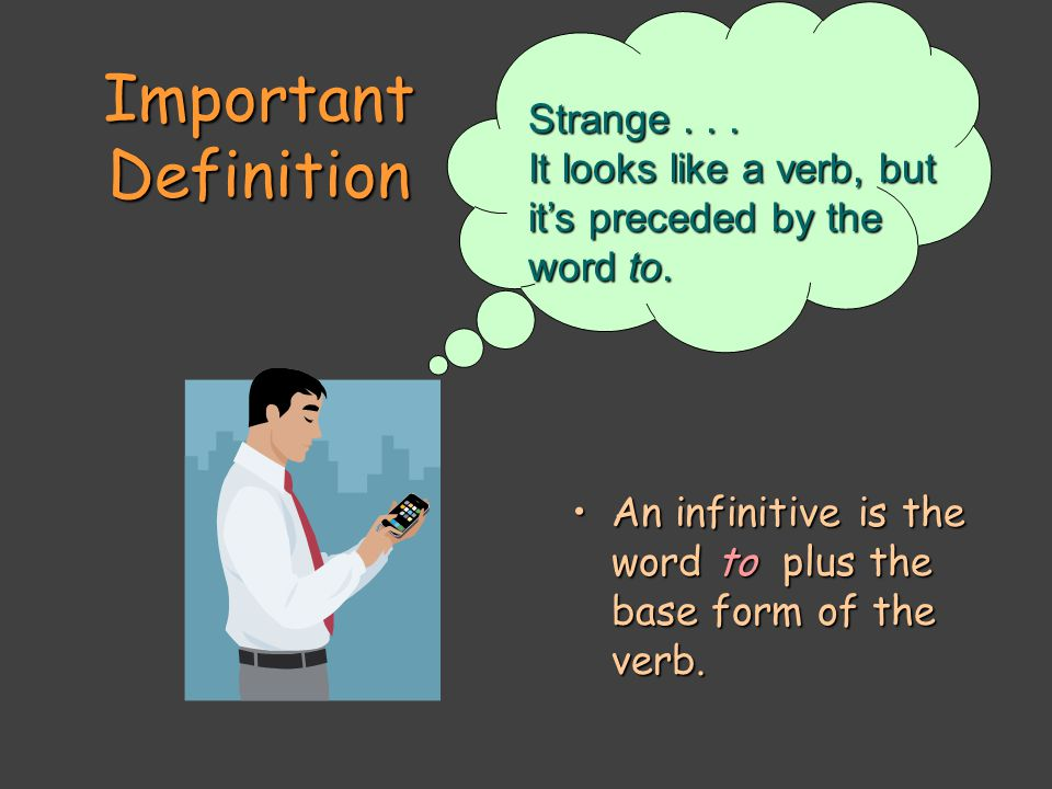 Important Definition An infinitive is the word to plus the base form of the verb.An infinitive is the word to plus the base form of the verb.