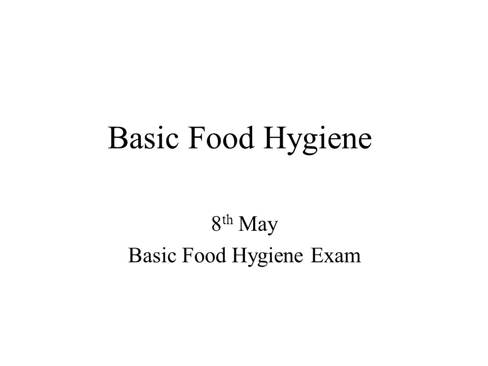 Basic Food Hygiene 8 th May Basic Food Hygiene Exam