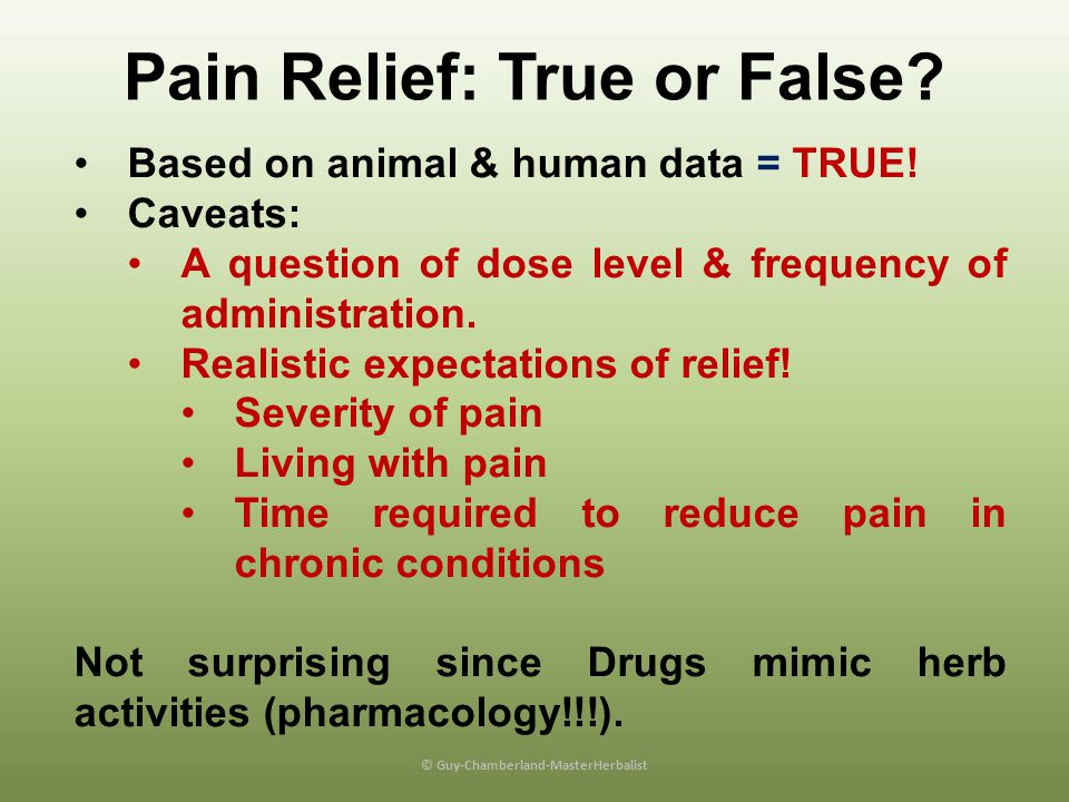 Summary – Botanical Medicines As efficacious as a drug in the treatment of pain.As efficacious as a drug in the treatment of pain.