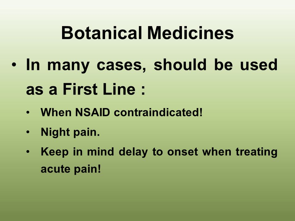 Botanical Medicines – Treating Pain Need to set realistic expectations: Even with drugs, after many years of adjusting drug therapy, patient may still have pain.