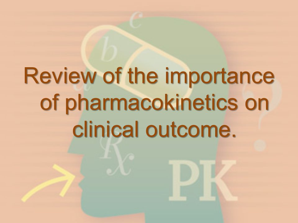 Review of Key Pharmacokinetic Concepts Effective dose Absorption & Bioavailability Duration of response & Dosing Interval Accumulation Adverse Effects © Guy-Chamberland-MasterHerbalist