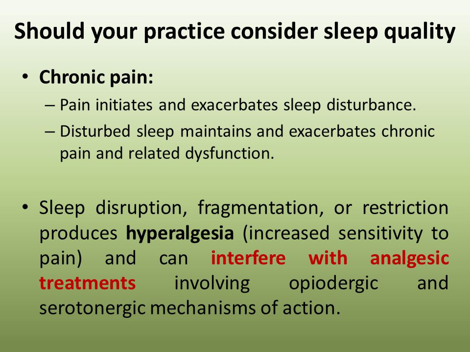 Vicious cycle! Poor sleep Increases pain sensitivity Increased pain Sleep disruption