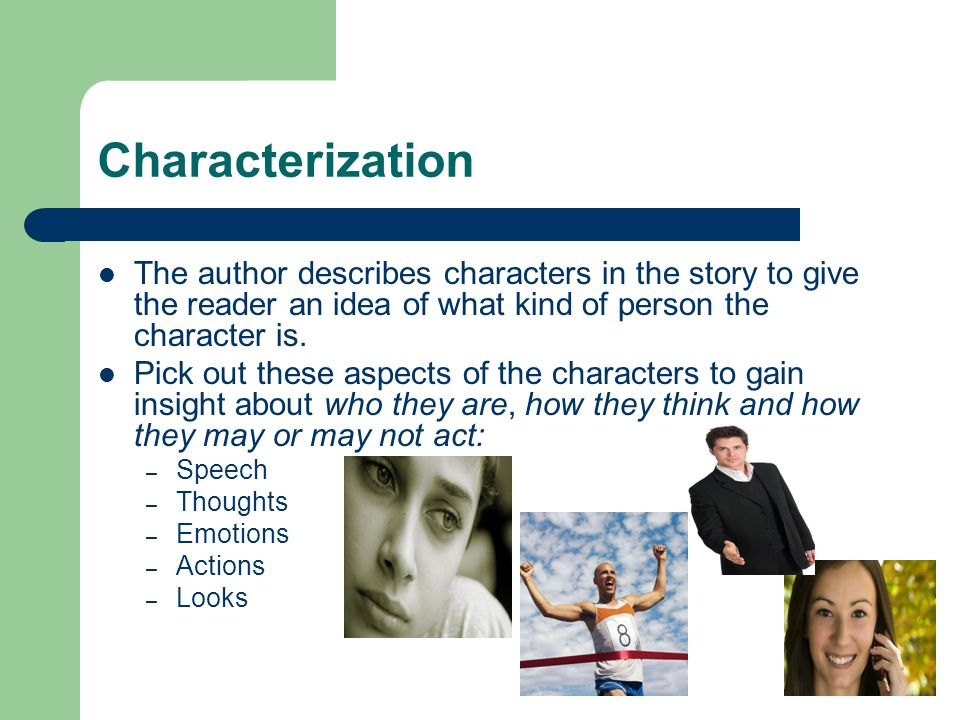Characterization The author describes characters in the story to give the reader an idea of what kind of person the character is. Pick out these aspec