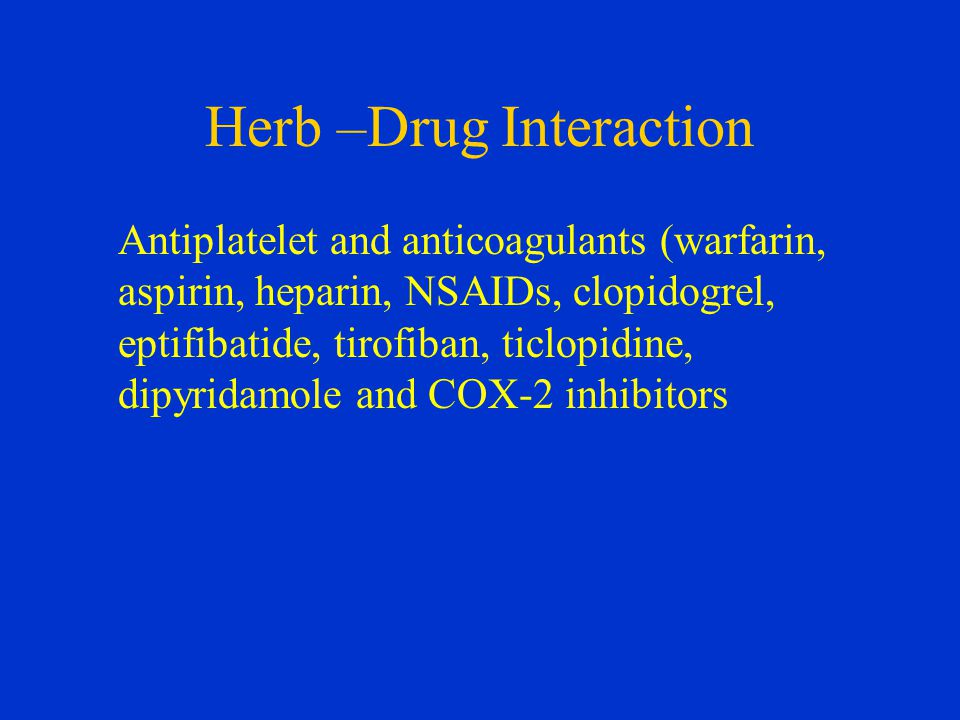 Herb –Drug Interaction Antiplatelet and anticoagulants (warfarin, aspirin, heparin, NSAIDs, clopidogrel, eptifibatide, tirofiban, ticlopidine, dipyridamole and COX-2 inhibitors