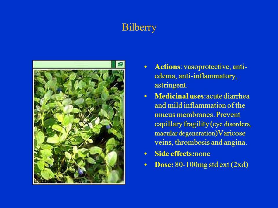 Bilberry Actions: vasoprotective, anti- edema, anti-inflammatory, astringent.
