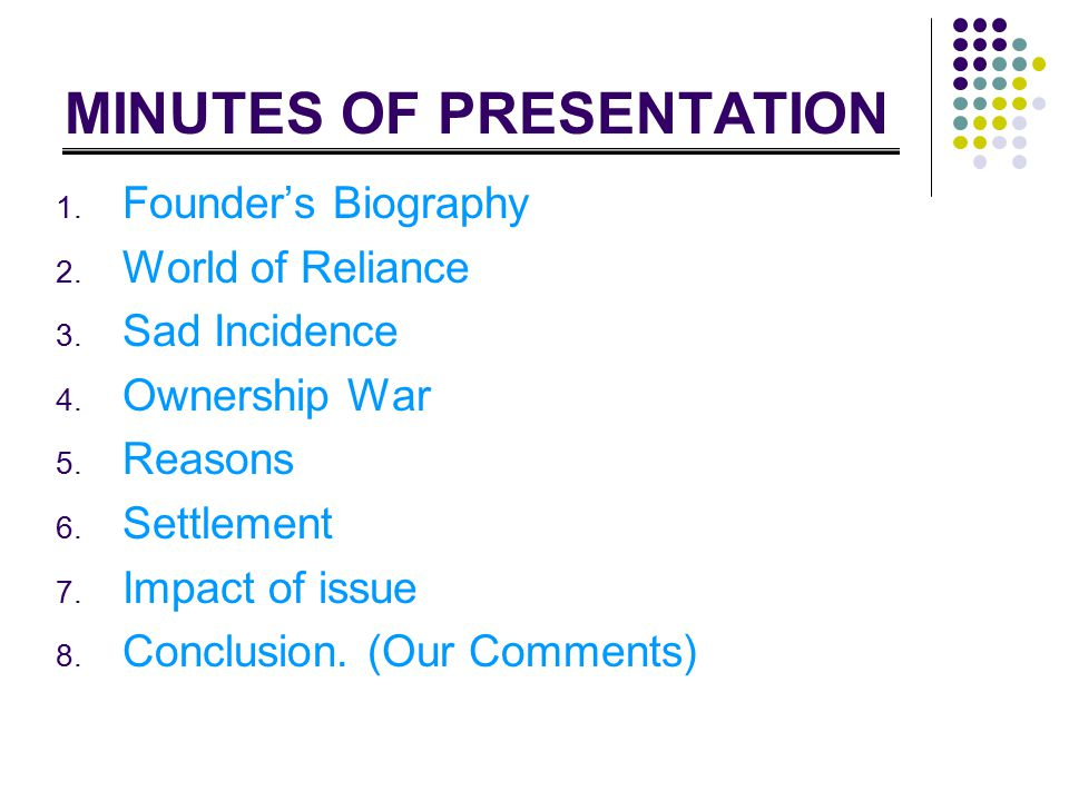 MINUTES OF PRESENTATION 1. Founder's Biography 2.