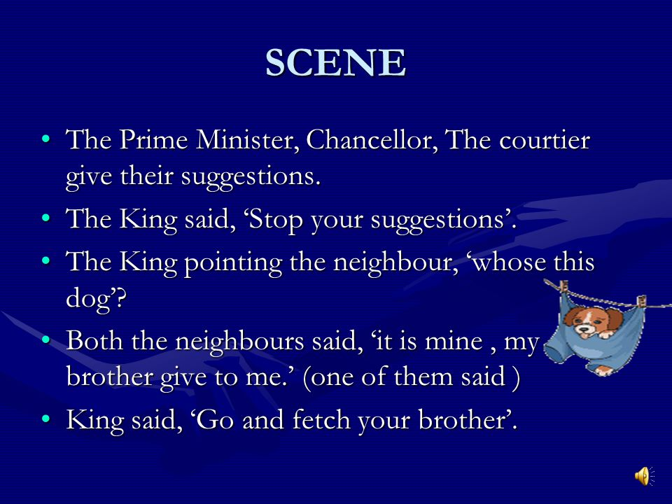 SCENE The king asked to the Prime Minister and the ladies, 'what happened to you'?The king asked to the Prime Minister and the ladies, 'what happened to you'.