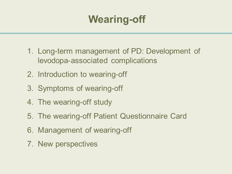 Within two years 12% of neurologists recognize wearing-off but 54% modify the levodopa regimen Comtan Diagnostic survey, 2002 The large discrepancy in the numbers (54% Vs 12%) highlights the difficulty in identifying the first signs of wearing-off