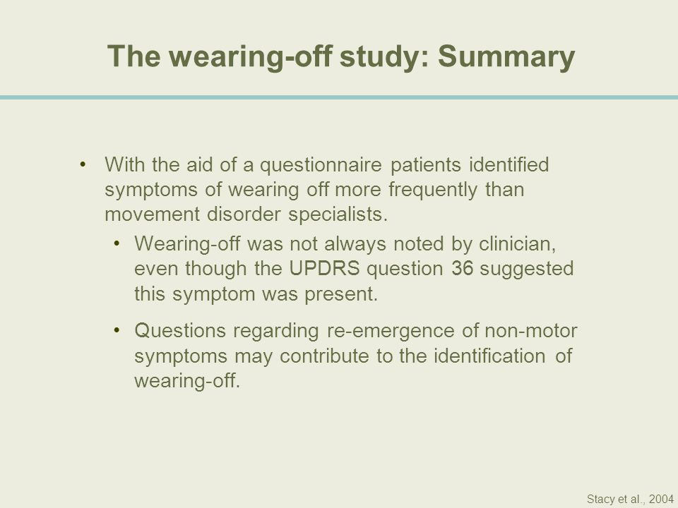 The wearing-off study: Summary With the aid of a questionnaire patients identified symptoms of wearing off more frequently than movement disorder spec