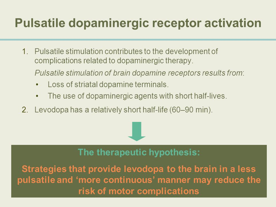 Pulsatile dopaminergic receptor activation 1.Pulsatile stimulation contributes to the development of complications related to dopaminergic therapy. Pu