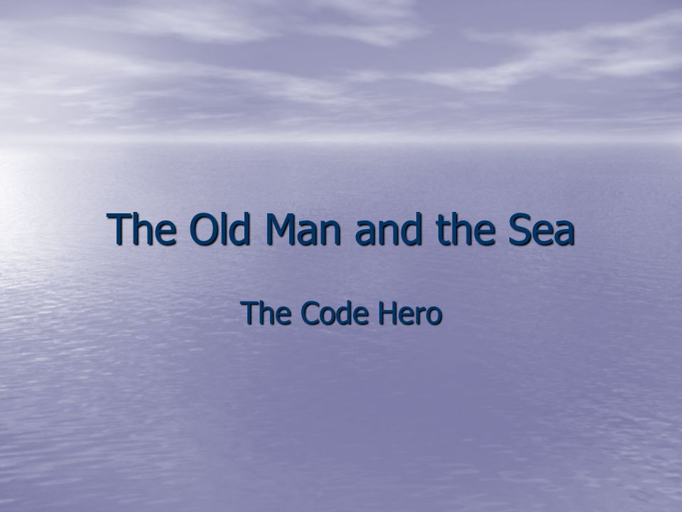 The Old Man and the Sea The Code Hero