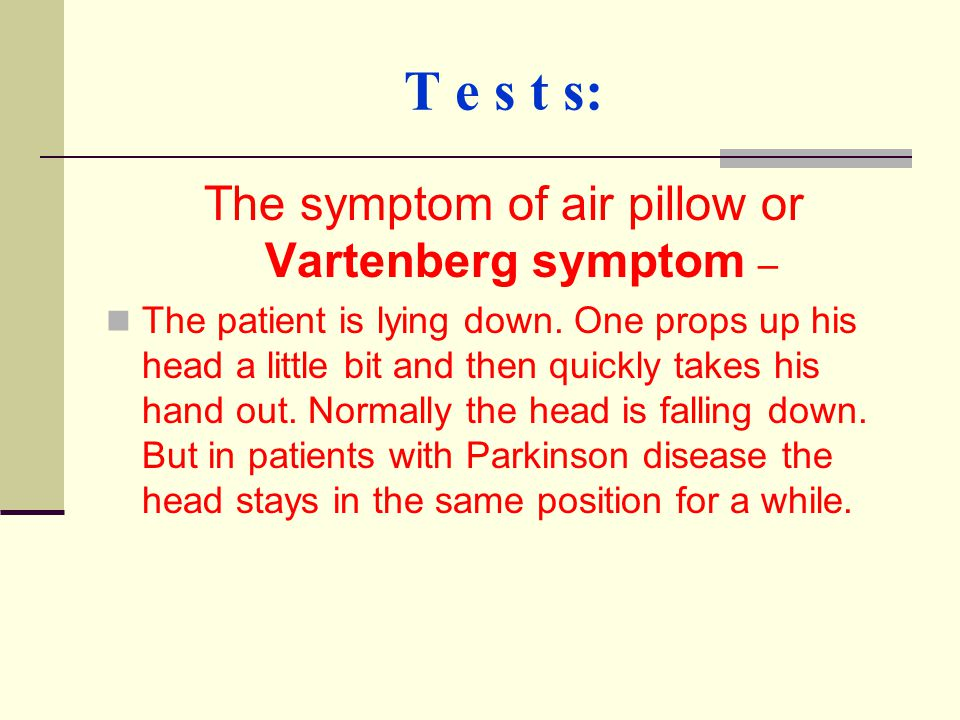 T e s t s: The symptom of air pillow or Vartenberg symptom – The patient is lying down. One props up his head a little bit and then quickly takes his