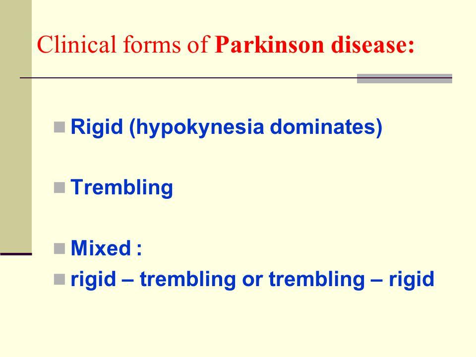 Clinical forms of Parkinson disease: Rigid (hypokynesia dominates) Trembling Mixed : rigid – trembling or trembling – rigid