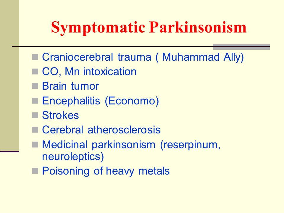 Symptomatic Parkinsonism Craniocerebral trauma ( Muhammad Ally) CO, Mn intoxication Brain tumor Encephalitis (Economo) Strokes Cerebral atherosclerosi