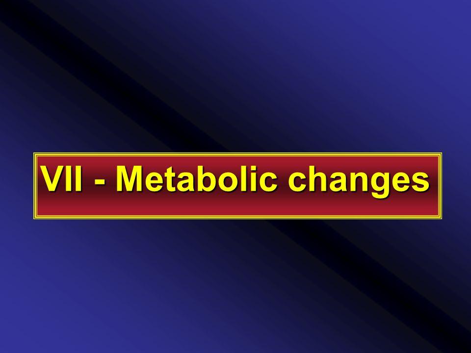 VII - Metabolic changes