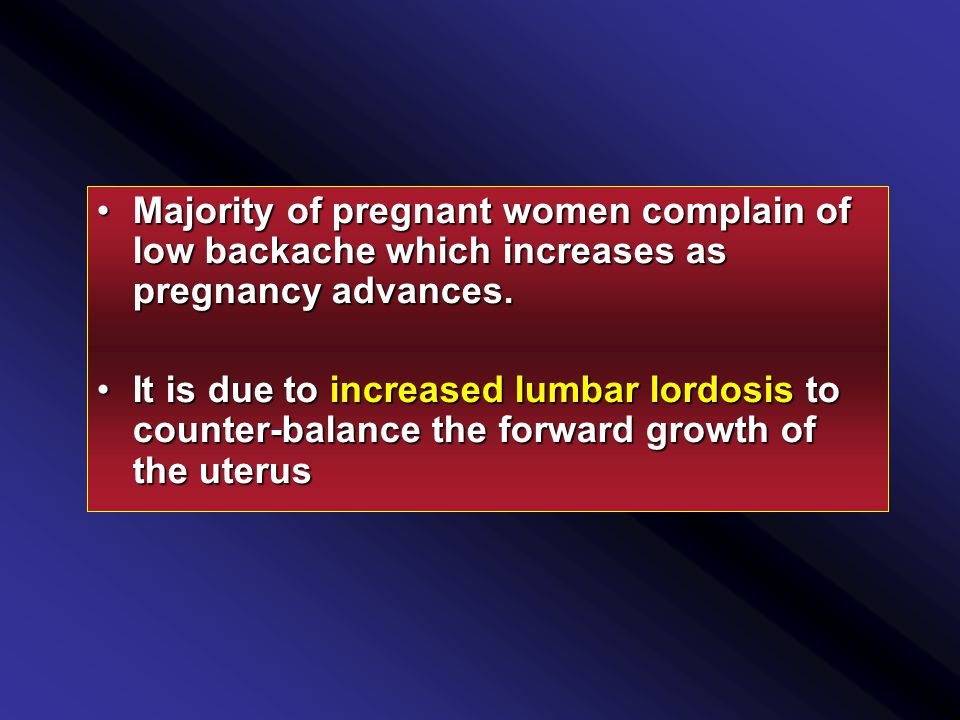 Majority of pregnant women complain of low backache which increases as pregnancy advances.Majority of pregnant women complain of low backache which increases as pregnancy advances.