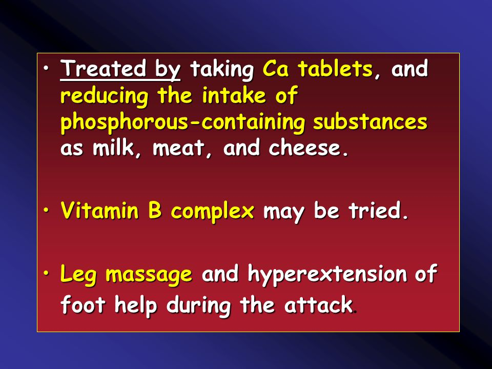 Treated by taking Ca tablets, and reducing the intake of phosphorous-containing substances as milk, meat, and cheese.Treated by taking Ca tablets, and reducing the intake of phosphorous-containing substances as milk, meat, and cheese.