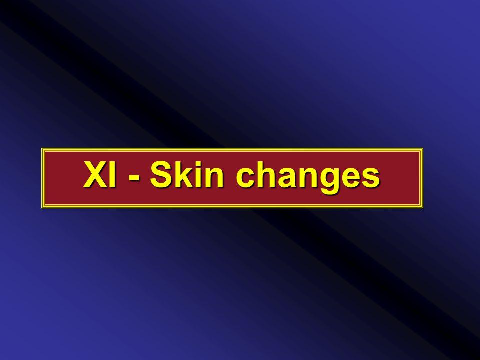 XI - Skin changes
