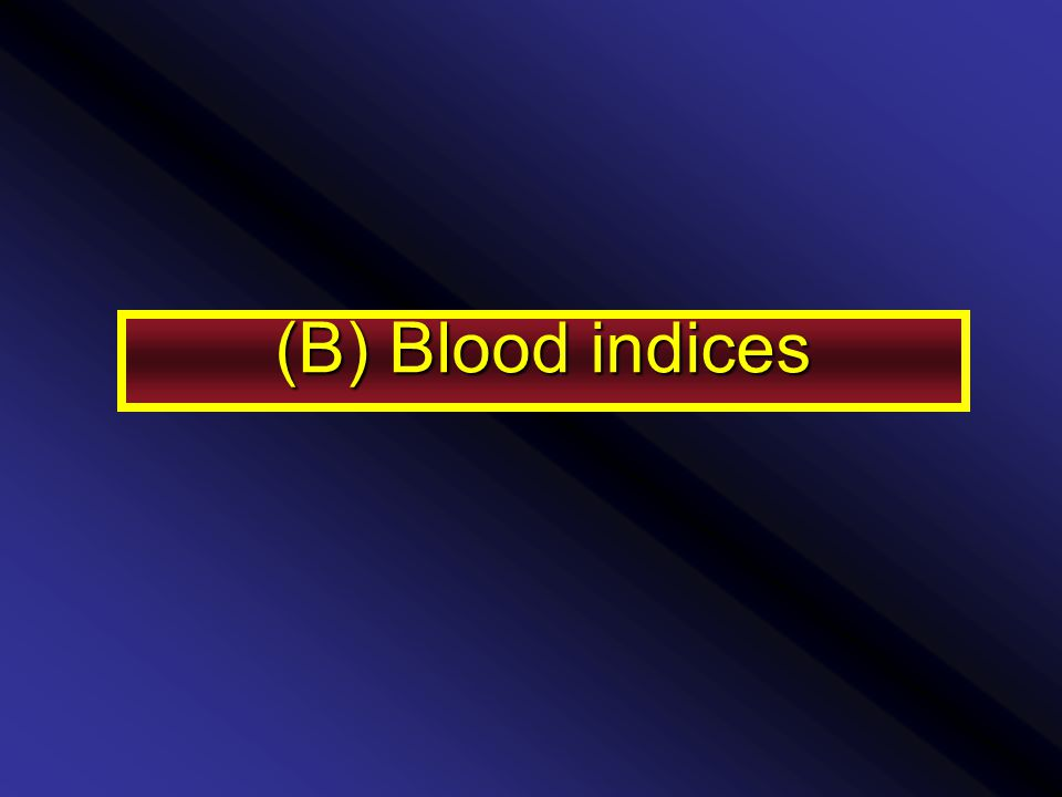 (B) Blood indices