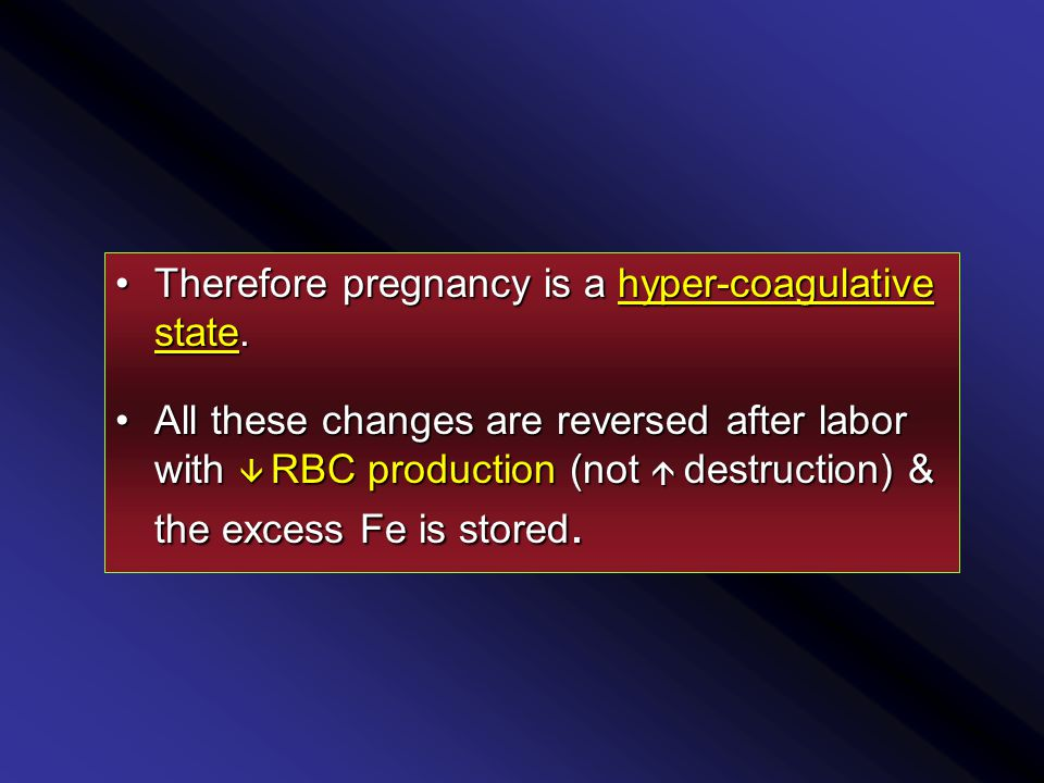 Therefore pregnancy is a hyper-coagulative state.Therefore pregnancy is a hyper-coagulative state.