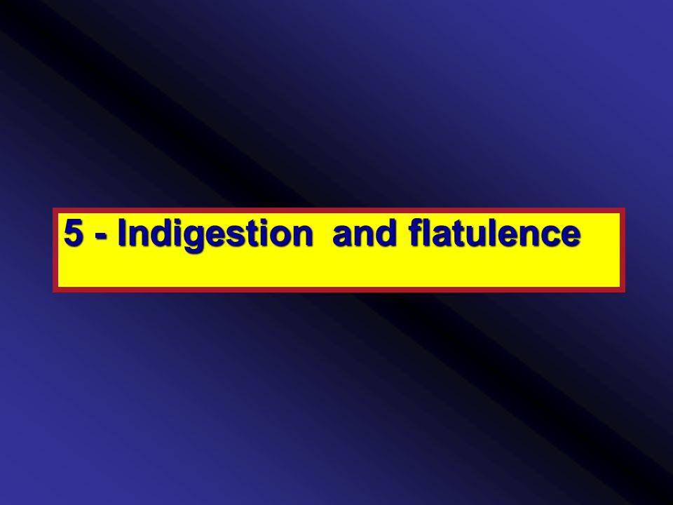 5 - Indigestion and flatulence