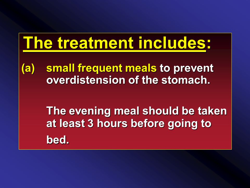 The treatment includes: (a)small frequent meals to prevent overdistension of the stomach.