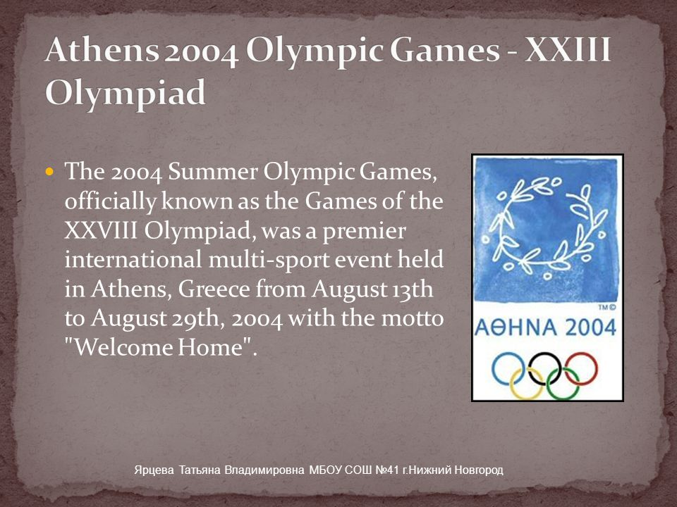 The 2004 Summer Olympic Games, officially known as the Games of the XXVIII Olympiad, was a premier international multi-sport event held in Athens, Greece from August 13th to August 29th, 2004 with the motto Welcome Home .