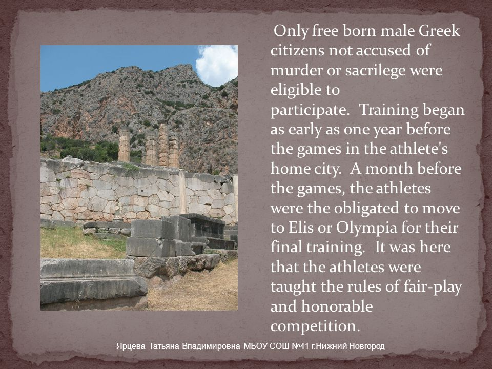 Only free born male Greek citizens not accused of murder or sacrilege were eligible to participate.