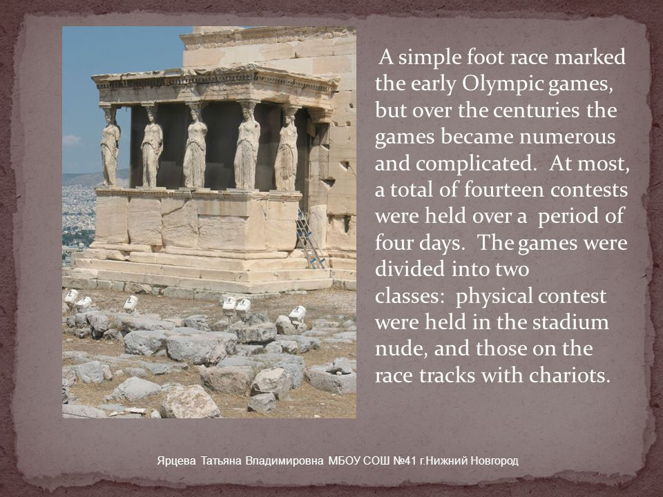 A simple foot race marked the early Olympic games, but over the centuries the games became numerous and complicated.
