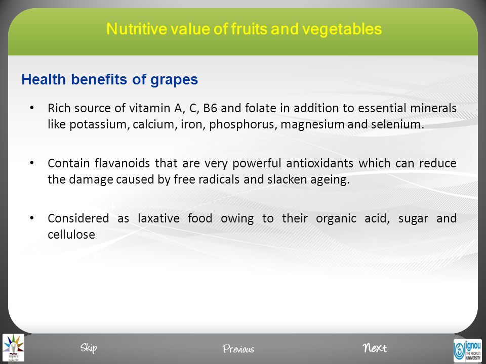 Health benefits of grapes Rich source of vitamin A, C, B6 and folate in addition to essential minerals like potassium, calcium, iron, phosphorus, magnesium and selenium.