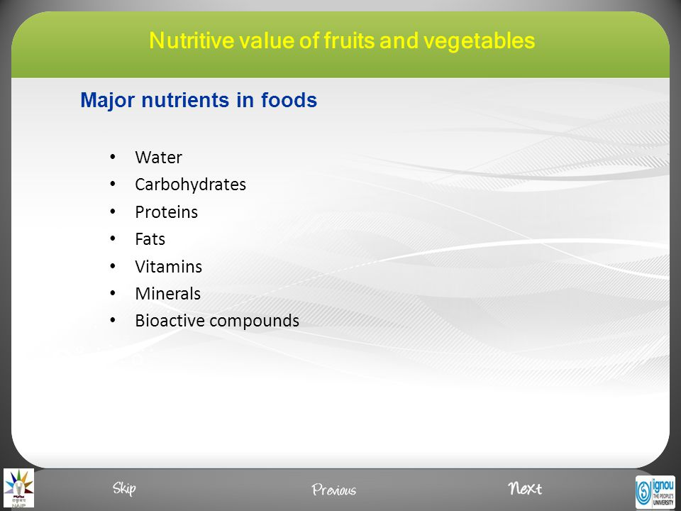 Major nutrients in foods Water Carbohydrates Proteins Fats Vitamins Minerals Bioactive compounds Nutritive value of fruits and vegetables