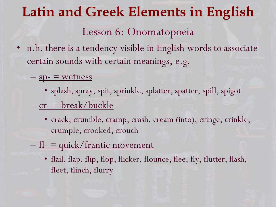 Latin and Greek Elements in English Lesson 6: Onomatopoeia n.b.