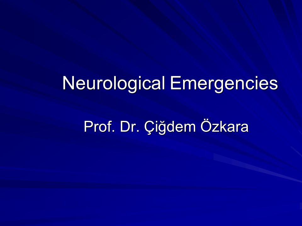 Neurological Emergencies Prof. Dr. Çiğdem Özkara