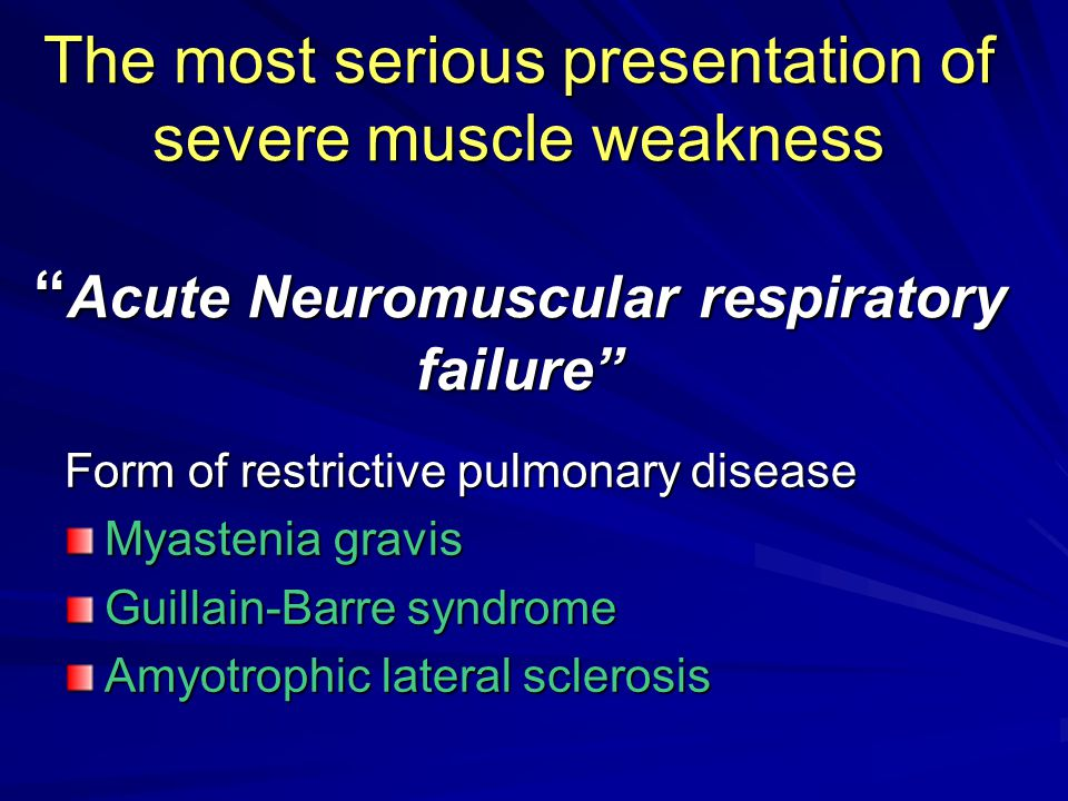 """The most serious presentation of severe muscle weakness """" Acute Neuromuscular respiratory failure"""" Form of restrictive pulmonary disease Myastenia gra"""