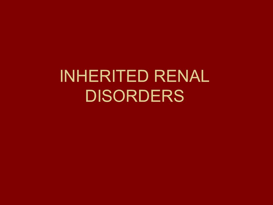 INHERITED RENAL DISORDERS