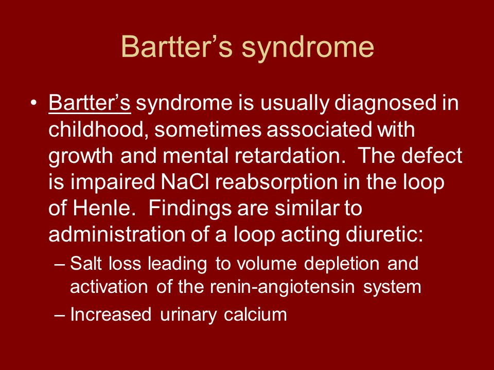 Bartter's syndrome Bartter's syndrome is usually diagnosed in childhood, sometimes associated with growth and mental retardation. The defect is impair