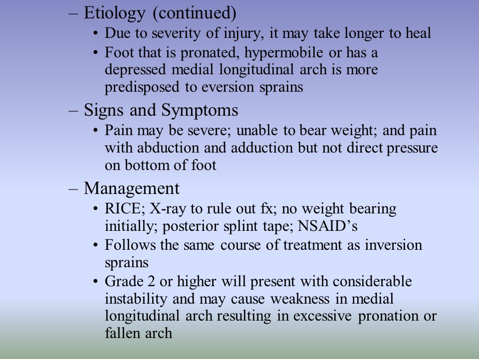 –Etiology (continued) Due to severity of injury, it may take longer to heal Foot that is pronated, hypermobile or has a depressed medial longitudinal