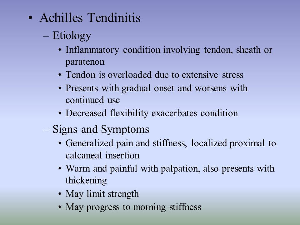 Achilles Tendinitis –Etiology Inflammatory condition involving tendon, sheath or paratenon Tendon is overloaded due to extensive stress Presents with