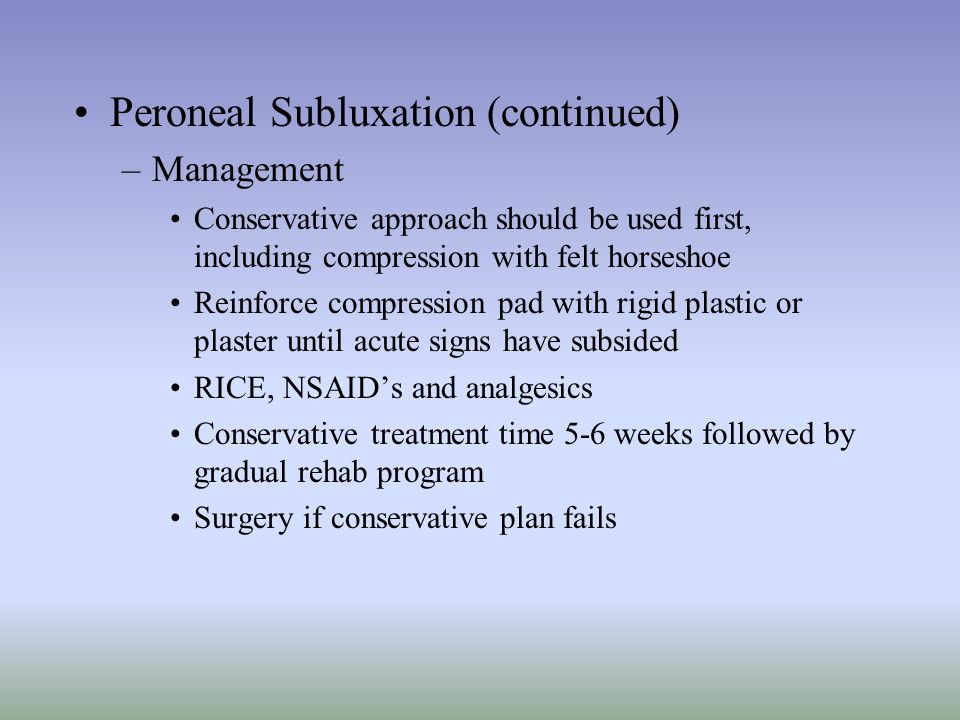 Peroneal Subluxation (continued) –Management Conservative approach should be used first, including compression with felt horseshoe Reinforce compressi